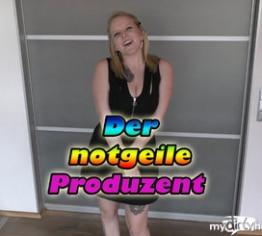 Der notgeile Produzent!!!